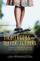 Tightropes and Teeter-Totters: Finding Balance in the Ups and Downs of Life - eBook