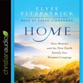 Home: How Heaven and the New Earth Satisfy Our Deepest Longings - unabridged audio book on CD