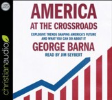 America at the Crossroads: Explosive Trends Shaping America's Future and What You Can Do about It - unabridged audio book on CD