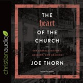 The Heart of the Church: The Gospel's History, Message, and Meaning - unabridged audio book on CD