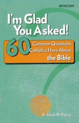 I'm Glad You Asked: 60 Common Questions Catholics Have About the Bible