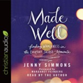 Made Well: Finding Wholeness in the Everyday Sacred Moments - unabridged audio book on CD