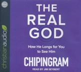 The Real God: How He Longs for You to See Him - unabridged audio book on CD