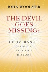 The Devil Goes Missing?: Deliverance: Theology, Practice, History - eBook