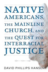 Native Americans, The Mainline Church, and the Quest for Interracial Justice - eBook