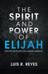 The Spirit and Power of Elijah: God's End-Time Solution for a Fatherless Generation - eBook