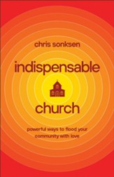 Indispensable Church: Powerful Ways to Flood Your Community with Love