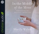 In the Middle of the Mess: Strength for This Beautiful, Broken Life - unabridged audio book on CD