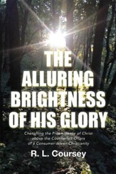 The Alluring Brightness of His Glory: Cherishing the Preeminence of Christ Above the Counterfeit Offers of a Consumer-Driven Christianity - eBook