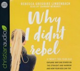 Why I Didn't Rebel: A Twenty-Two-Year-Old Explains Why She Stayed on the Straight and Narrow-and How Your Kids Can Too - unabridged audio book on CD