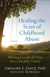 Healing the Scars of Childhood Abuse: Moving beyond the Past into a Healthy Future - eBook
