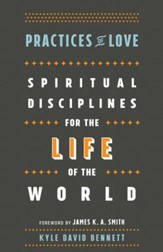 Practices of Love: Spiritual Disciplines for the Life of the World - eBook
