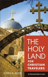 The Holy Land for Christian Travelers: An Illustrated Guide to Israel - eBook