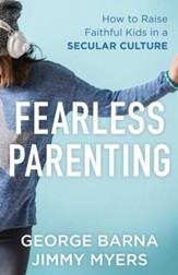 Fearless Parenting: How to Raise Faithful Kids in a Secular Culture - eBook