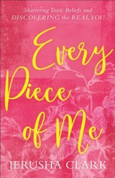 Every Piece of Me: Shattering Toxic Beliefs and Discovering the Real You - eBook