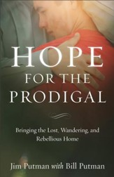 Hope for the Prodigal: Bringing the Lost, Wandering, and Rebellious Home - eBook