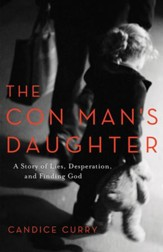 The Con Man's Daughter: A Story of Lies, Desperation, and Finding God - eBook