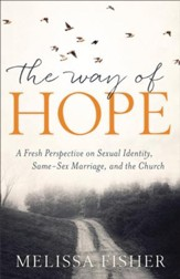 The Way of Hope: A Fresh Perspective on Sexual Identity, Same-Sex Marriage, and the Church - eBook