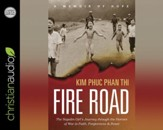 Fire Road: The Napalm Girl's Journey through the Horrors of War to Faith, Forgiveness, and Peace - unabridged audio book on CD