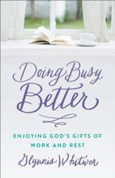 Doing Busy Better: Enjoying God's Gifts of Work and Rest - eBook