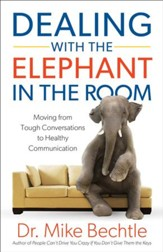 Dealing with the Elephant in the Room: Moving from Tough Conversations to Healthy Communication - eBook