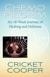 Chemo Pilgrim: An 18-Week Journey of Healing and Holiness - eBook
