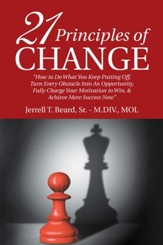 21 Principles of Change: How to Do What You Keep Putting Off, Turn Every Obstacle into an Opportunity, Fully Charge Your Motivation to Win, & Achieve More Success Now - eBook