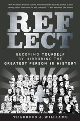 REFLECT: Becoming Yourself by Mirroring the Greatest Person in History - eBook