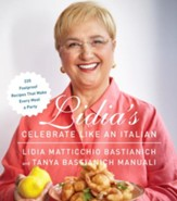 Lidia's Celebrate Like an Italian: 220 Foolproof Recipes That Make Every Meal a Party - eBook