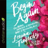 Begin Again: The Brave Practice of Releasing Hurt and Receiving Rest - unabridged audiobook on CD