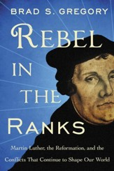 Rebel in the Ranks: Why Martin Luther and the Reformation Still Matter - eBook