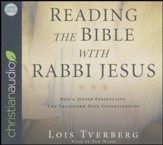 Reading the Bible with Rabbi Jesus: How a Jewish Perspective Can Transform Your Understanding - unabridged audiobook on CD