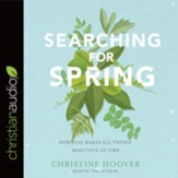 Searching for Spring: How God Makes All Things Beautiful in Time - unabridged audiobook on CD