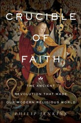 Crucible of Faith: The Ancient Revolution That Made Our Modern Religious World - eBook