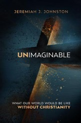 Unimaginable: What Our World Would Be Like Without Christianity - unabridged audiobook on CD