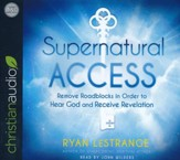 Supernatural Access: Removing Roadblocks in Order to Hear God and Receive Revelation - unabridged audiobook on CD