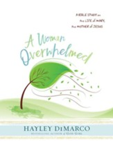 A Woman Overwhelmed - Women's Bible Study Participant Workbook: A Bible Study on the Life of Mary, the Mother of Jesus - eBook