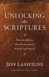 Unlocking the Scriptures: What the Bible Is, How We Got It, and Why We Can Trust It - eBook