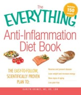 The Everything Anti-Inflammation Diet Book: The easy-to-follow, scientifically-proven plan to Reverse and prevent disease Lose weight and increase energy Slow signs of aging Live pain-free - eBook