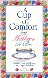 A Cup Of Comfort For Mothers To Be: Stories That Celebrate a Very Special Time - eBook