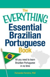 The Everything Essential Brazilian Portuguese Book: All You Need to Learn Brazilian Portuguese in No Time! - eBook