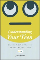 Understanding Your Teen: Shaping Their Character, Facing Their Realities - unabridged audiobook on CD