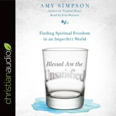 Blessed Are the Unsatisfied: Finding Spiritual Freedom in an Imperfect World - unabridged audiobook on CD