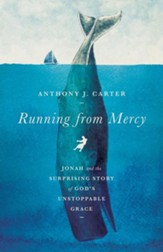 Running from Mercy: Jonah and the Surprising Story of God's Unstoppable Grace