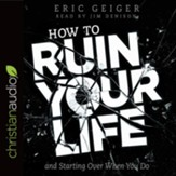 How to Ruin Your Life: and Starting Over When You Do - unabridged audiobook on CD
