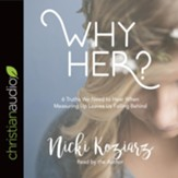Why Her?: 6 Truths We Need to Hear When Measuring Up Leaves Us Falling Behind - unabridged audiobook on CD