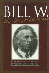Bill W My First 40 Years: An Autobiography by the Co-founder of AA - eBook