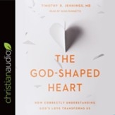 The God-Shaped Heart: How Correctly Understanding God's Love Transforms Us - unabridged audiobook on CD