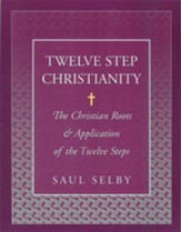 Twelve Step Christianity: The Christian Roots & Application of the Twelve Steps - eBook