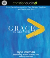 Grace Is Greater: God's Plan to Overcome Your Past, Redeem Your Pain, and Rewrite Your Story - unabridged audiobook on MP3-CD